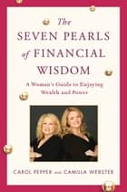 The Seven Pearls of Financial Wisdom ebook by Carol Pepper,Camilla Webster