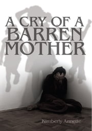 A Cry of a Barren Mother ebook by Kimberly Annette Jackson