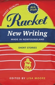 Racket - New Writing Made in Newfoundland ebook by Lisa Moore
