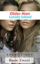 Older Man: Lonely Island ebook by Rosie Zweet