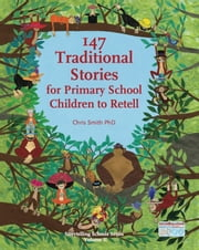147 Traditional Stories for Primary School Children to Retell ebook by Chris Smith