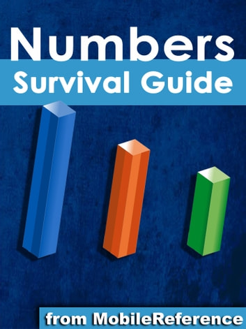 Numbers Survival Guide: Step-by-Step User Guide for Apple Numbers: Getting Started, Managing Spreadsheets, Formatting Cells, and Working with Functions ebook by MobileReference
