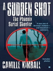 A Sudden Shot - The Phoenix Serial Shooter ebook by Camille Kimball