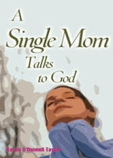 A Single Mom Talks to God ebook by Taylor, Karen O'Donnell