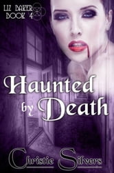 Haunted by Death (Liz Baker, book 4) ebook by Christie Silvers