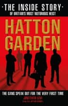 Hatton Garden - The Inside Story: The Gang Finally Talks From Behind Bars ebook by Jonathan Levi