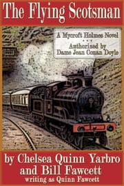 The Flying Scotsman - A Mycroft Holmes Novel ebook by Chelsea Quinn Yarbro,Bill Fawcett