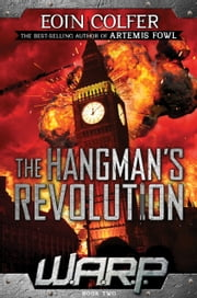 W.A.R.P. Book 2: The Hangman's Revolution ebook by Eoin Colfer