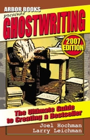 Ghostwriting: The Ultimate Guide To Creating a Bestseller ebook by Arbor Books, Inc.