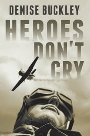 Heroes Don't Cry ebook by Denise Buckley