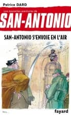 San-Antonio s'envoie en l'air ebook by Patrice Dard