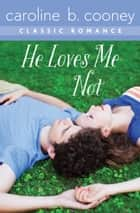 He Loves Me Not - A Cooney Classic Romance ebook by Caroline B. Cooney