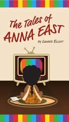 The Tales of Anna East ebook by Lauren Elliott