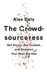 The Crowdsourceress - Get Smart, Get Funded, and Kickstart Your Next Big Idea ebook by Alex Daly