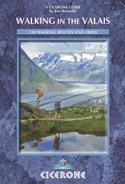 Walking in the Valais - 120 Walks and Treks ebook by Kev Reynolds