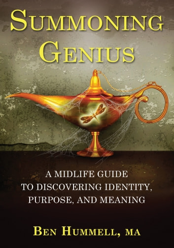 Summoning Genius - A Midlife Guide to Discovering Identity, Purpose, and Meaning ebook by Ben Hummell