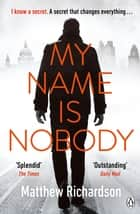 My Name Is Nobody ebook by Matthew Richardson