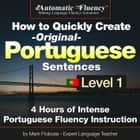 Automatic Fluency® How to Quickly Create Original Portuguese Sentences – Level 1 - 5 Hours of Intense Portuguese Fluency Instruction audiobook by Mark Frobose