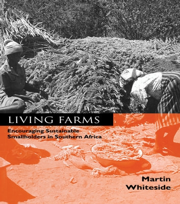 Living Farms - Encouraging Sustainable Smallholders in Southern Africa ebook by Martin Whiteside