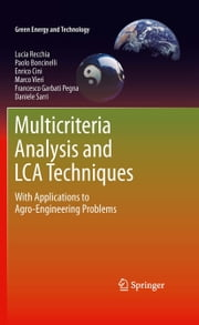 Multicriteria Analysis and LCA Techniques - With Applications to Agro-Engineering Problems ebook by Lucia Recchia,Paolo Boncinelli,Enrico Cini,Marco Vieri,Francesco Garbati Pegna,Daniele Sarri