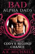 Cody's Second Chance: Bad Alpha Dads - Silver Streak Pack, #3 ebook by A K Michaels