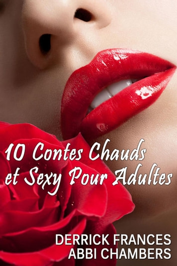 10 contes chauds et sexy pour adultes ebook by Derrick Frances,Abbi Chambers