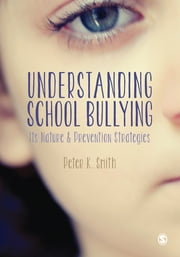 Understanding School Bullying - Its Nature and Prevention Strategies ebook by Peter K Smith