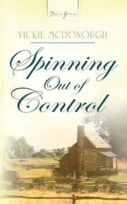 Spinning Out Of Control ebook by Vickie McDonough