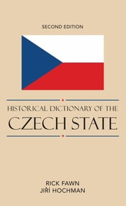 Historical Dictionary of the Czech State ebook by Rick Fawn,Jiri Hochman