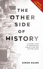 The Other Side of History - A Unique View of Momentous Events from the Last 60 Years ebook by Simon Maier