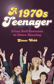 1970s Teenager - From Bell-Bottoms to Disco Dancing ebook by Simon Webb