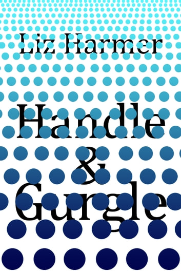 Handle and Gurgle ebook by Liz Harmer