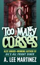 Too Many Curses ebook by A. Lee Martinez