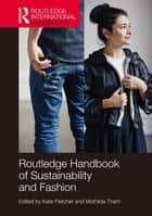Routledge Handbook of Sustainability and Fashion ebook by Kate Fletcher, Mathilda Tham
