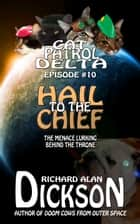 Cat Patrol Delta, Episode #10: Hail to the Chief ebook by Richard Alan Dickson
