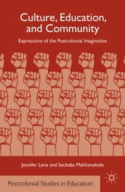 Culture, Education, and Community - Expressions of the Postcolonial Imagination ebook by J. Lavia,S. Mahlomaholo
