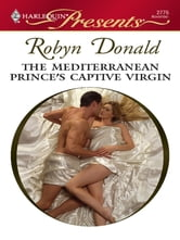 The Mediterranean Prince's Captive Virgin ebook by Robyn Donald