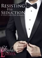 Resisting His Seduction ebook by Elizabeth Lennox
