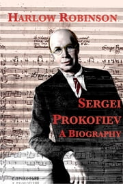Sergei Prokofiev: A Biography ebook by Harlow Robinson