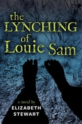 Lynching of Louie Sam, The - Lynching of Louie Sam, The ebook by Elizabeth Stewart