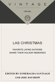 Las Christmas - Favorite Latino Authors Share Their Holiday Memories ebook by Esmeralda Santiago,Joie Davidow