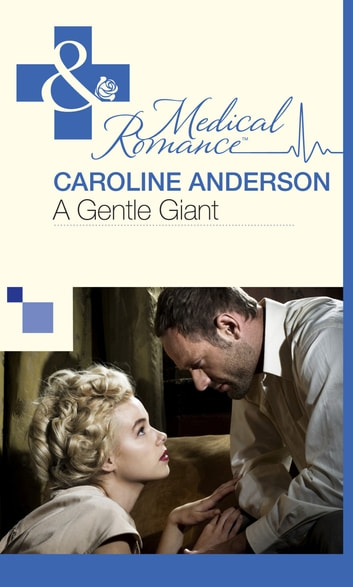 A Gentle Giant (Mills & Boon Medical) eBook by Caroline Anderson