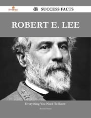 Robert E. Lee 42 Success Facts - Everything you need to know about Robert E. Lee ebook by Russell Potter