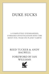 Duke Sucks - A Completely Evenhanded, Unbiased Investigation into the Most Evil Team on Planet Earth ebook by Reed Tucker,Andy Bagwell
