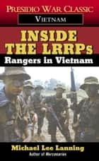 Inside the LRRPs - Rangers in Vietnam ebook by Michael Lee Lanning
