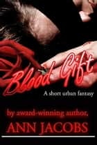 Blood Gift - a short erotic urban fantasy ebook by Ann Jacobs