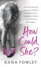 How Could She? ebook by Dana Fowley