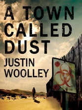 A Town Called Dust: The Territory 1 ebook by Justin Woolley