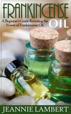 Frankincense Oil ebook by Jeannie Lambert