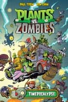 Plants vs Zombies: Timepocalypse ebook by Paul Tobin
